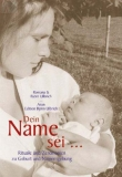 Dein Name sei...  - Rituale und Zeremonien zu Geburt...